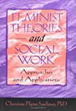 Feminist Theories and Social Work : Approaches and Applications, Saulnier, Christine F. and Munson, Carlton, 1560249455