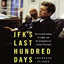 JFK's Last Hundred Days: The Transformation of a Man and the Emergence of a Great President Audiobook by Thurston Clarke Narrated by Malcolm Hillgartner