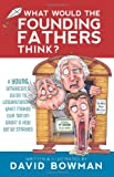 What Would the Founding Fathers Say?, David Bowman, 1462110614