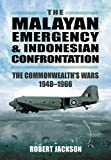 The Malayan Emergency and Indonesian Confrontation: The Commonwealth's Wars 1948–1966