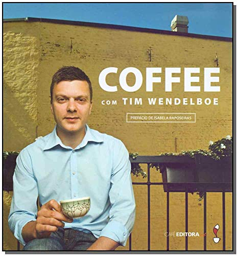Coffee. Com Tim Wendelboe (Em Portugues do Brasil)