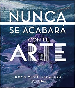 Nunca se acabará con el arte: Amazon.es: Vigil-Escalera, Goyo: Libros