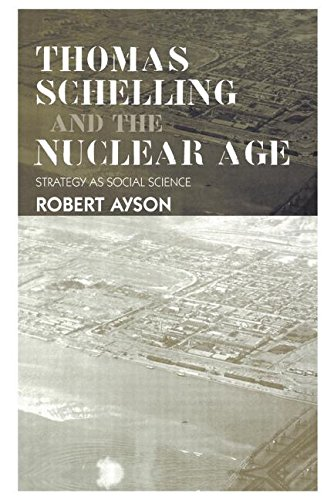 Thomas Schelling and the Nuclear Age: Strategy as Social Science (Strategy and History)
