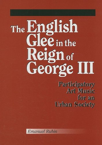 The English Glee in the Reign of George III: Participatory Art Music for an Urban Society (Detroit Monographs in Musicology)