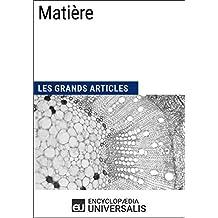Matière: Les Grands Articles d'Universalis (French Edition)