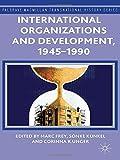 International Organizations and Development, 1945-1990, , 1137437537