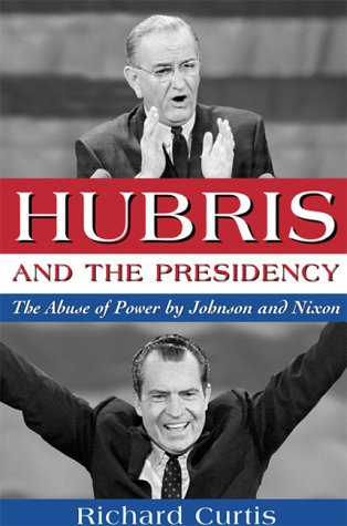Read Online Hubris and the Presidency: The Abuse of Power by Johnson and Nixon pdf epub