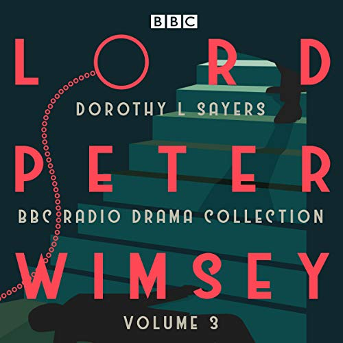 Lord Peter Wimsey: BBC Radio Drama Collection, Volume 3: Four BBC Radio 4 Full-cast Dramatisations