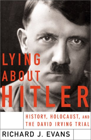 Lying About Hitler: History, Holocaust Holocaust And The David Irving Trial