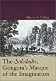 The Soledades, Gongora's Masque of the Imagination, Collins, Marsha S., 0826213634