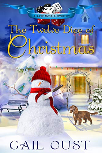 The Twelve Dice of Christmas (A Kate McCall Mystery Book 4) by [Oust, Gail]