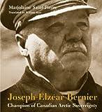 Joseph-Elzear Bernier: Champion of Canadian Arctic Sovereignty