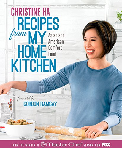 Recipes from My Home Kitchen: Asian and American Comfort Food from the Winner of MasterChef Season 3 on FOX by Christine Ha