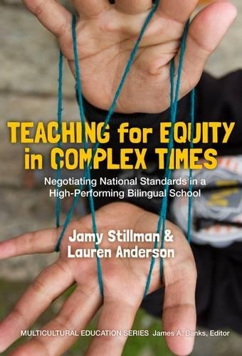 Teaching for Equity in Complex Times: Negotiating National Standards in a High-Performing Bilingual School (Multicultural Education)
