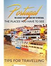 Portugal: Portugal Travel Guide: The 30 Best Tips For Your Trip To Portugal - The Places You Have To See