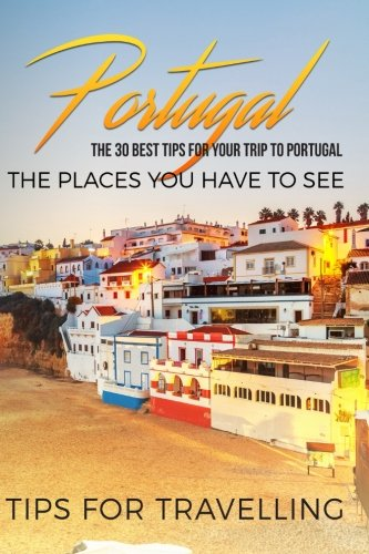 Portugal: Portugal Travel Guide: The 30 Best Tips For Your Trip To Portugal - The Places You Have To See (Portugal Travel, Lisbon, Porto, Madeira, Lagos) (Volume 1) Porto Portugal