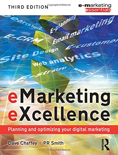 eMarketing eXcellence, Third Edition: Planning and optimising your digital marketing (Emarketing Essentials)