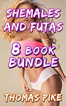 Shemales And Futas 4: 8 Book Bundle by [Pike, Thomas]