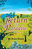 Return to Paradise:The Narrative of Bruce Bream, Bruce Bream, 0595654746