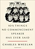10½ Things No Commencement Speaker Has Ever Said, Charles Wheelan, 0393074315