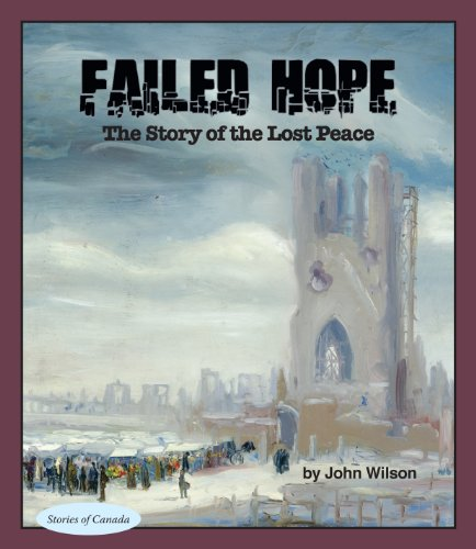 Failed Hope: The Story of the Lost Peace (Stories of Canada)