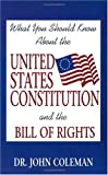What You Should Know about the U. S. Constitution and the Bill of Rights, John Coleman, 1893157032