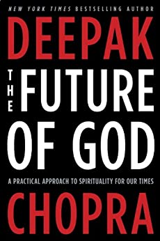 The Future of God: A Practical Approach to Spirituality for Our Times by [Chopra, Deepak]