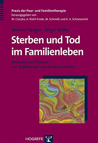 Sterben und Tod im Familienleben: Beratung und Therapie von Angehörigen von Sterbenskranken (Praxis der Paar- und Familientherapie)