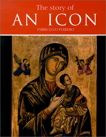 Download The Story of an Icon: The Full History, Tradition and Spirituality of the Popular Icon of Our Mother of Perpetual Help pdf