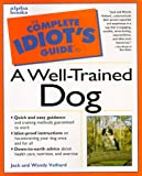 The Complete Idiot's Guide to a Well Trained Dog, Jack Volhard and Wendy Volhard, 158245034X