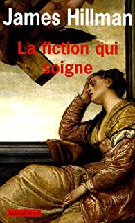 La fiction qui soigne par James Hillman