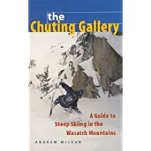 The Chuting Gallery: A Guide to Steep Skiing in the Wasatch Mountains