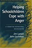 Helping Schoolchildren Cope with Anger: A Cognitive-Behavioral Intervention (The Guilford School Practitioner Series)