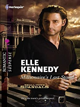 Millionaire's Last Stand (Small-Town Scandals Book 1) by [Kennedy, Elle]