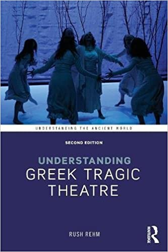 Understanding Greek Tragic Theatre (Understanding the Ancient World)