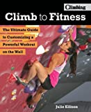 #8: Climb to Fitness: The Ultimate Guide to Customizing A Powerful Workout on the Wall