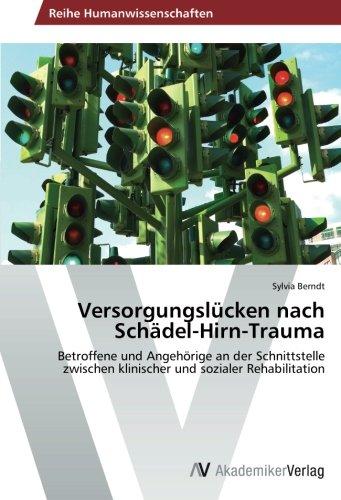 Versorgungslücken nach Schädel-Hirn-Trauma: Betroffene und Angehörige an der Schnittstelle zwischen klinischer und sozialer Rehabilitation