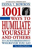 1001 Ways to Humiliate Yourself and Others, Fiona Bowron, 184330855X