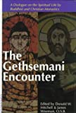 The Gethsemani Encounter : A Dialogue on the Spiritual Life by Buddhist and Christian Monastics, , 0826410464