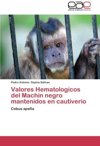 Descargar Libro Valores Hematologicos Del Machin Negro Mantenidos En Cautiverio: Cebus Apella Pedro Antonio Ospina Salinas