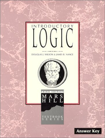 Introductory Logic: Answer Key (3rd edition) by Douglas J. Wilson (1997-06-01)