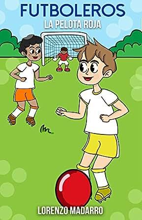 Futboleros 1 La pelota roja: A partir de 9 años (Spanish ...