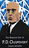 The Strange Life of P. D. Ouspensky, Colin Wilson, 1904658253