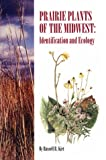 Prairie Plants of the Midwest : Identification and Ecology, Kirt, Russell R., 0875635733