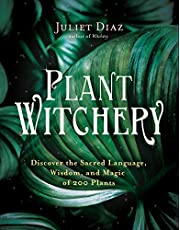 Plant Witchery: Discover the Sacred Language, Wisdom, and Magic of 200 Plants