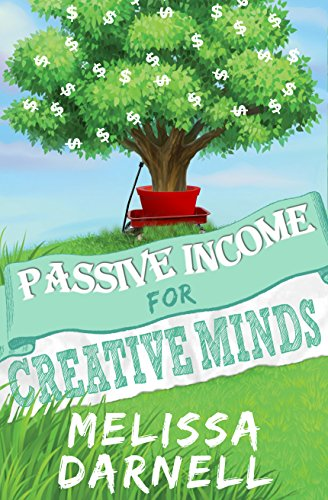 Passive Income for Creative Minds (Truly Passive Income Series): Expand Any Art or Craft Business Into a Hands Free Residual Income Empire Through Digital Etsy, 3D Printing, POD Products, and More