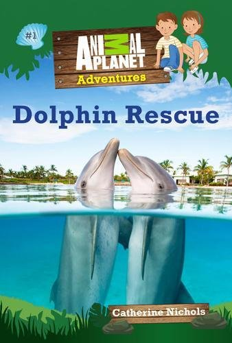 Dolphin Rescue (Animal Planet Adventures Chapter Books #1) (Volume 1)