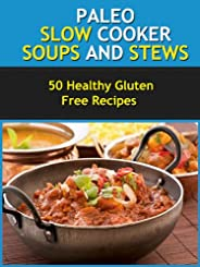 Paleo Slow Cooker Soups and Stews- Healthy Gluten Free Recipes for your Slow Cooker/Crockpot