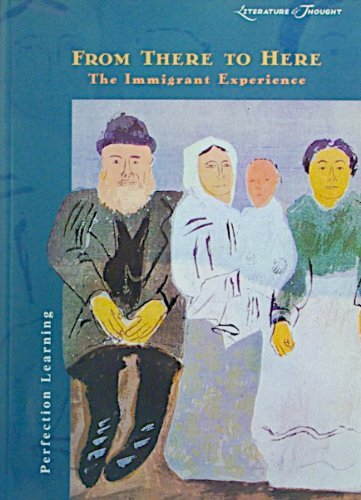 From There to Here: The Immigrant Experience (Literature & Thought Series)