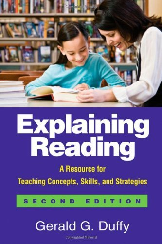 Download Explaining Reading, Second Edition A Resource for Teaching Concepts, Skills, and Strategies by Duffy EdD, Gerald G. [The Guilford Press,2009] (Paperback) 2nd Edition ebook